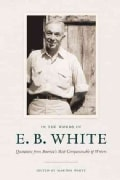 In the Words of E. B. White: Quotations from America's Most Companionable of Writers (Hardcover)