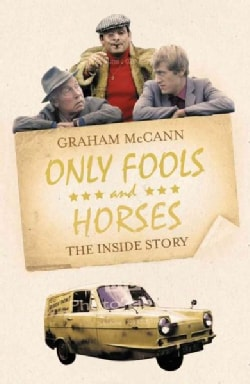 Only Fools and Horses: The Story of Britain's Favourite Comedy (Hardcover)