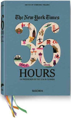The New York Times 36 Hours: 150 Weekends in the USA & Canada (Paperback)