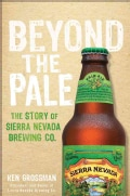 Beyond the Pale: The Story of Sierra Nevada Brewing Co. (Hardcover)