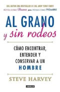 Al grano y sin rodeos / Straight Talk, No Chaser: Como encontrar, atrapar y entender a un hombre / How to Find, K... (Paperback)