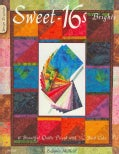 Sweet 16s: Brights: 6 Beautiful Quilts Pieced With 1/16 Yard Cuts (Paperback)