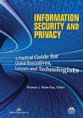Information Security and Privacy: A Practical Guide for Global Executives, Lawyers and Technologists (Paperback)