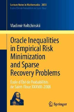 Oracle Inequalities in Empirical Risk Minimization and Sparse Recovery Problems: Ecole d'Ete de Probabilites de S... (Paperback)