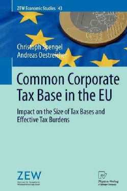 Common Corporate Tax Base in the EU: Impact on the Size of Tax Bases and Effective Tax Burdens (Paperback)
