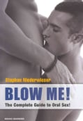 Blow Me!: The Complete Guide to Oral Sex (Paperback)