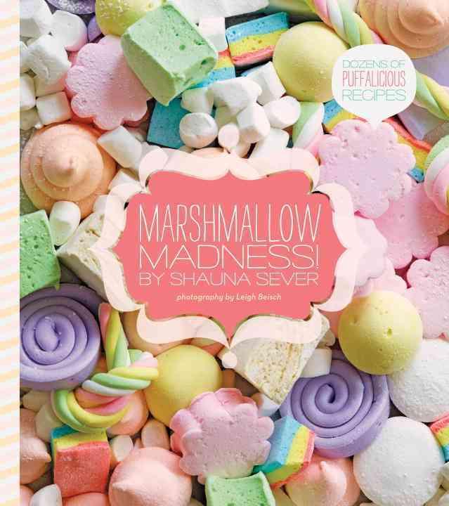 Marshmallow Madness!: Dozens of Puffalicious Recipes (Hardcover)