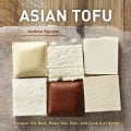 Asian Tofu: Discover the Best, Make Your Own, and Cook It at Home (Hardcover)