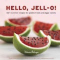 Hello, Jell-o!: 50+ Inventive Recipes for Gelatin Treats and Jiggly Sweets (Hardcover)