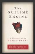 The Sublime Engine: A Biography of the Human Heart (Paperback)