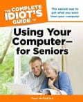 The Complete Idiot's Guide to Using Your Computer--for Seniors (Paperback)