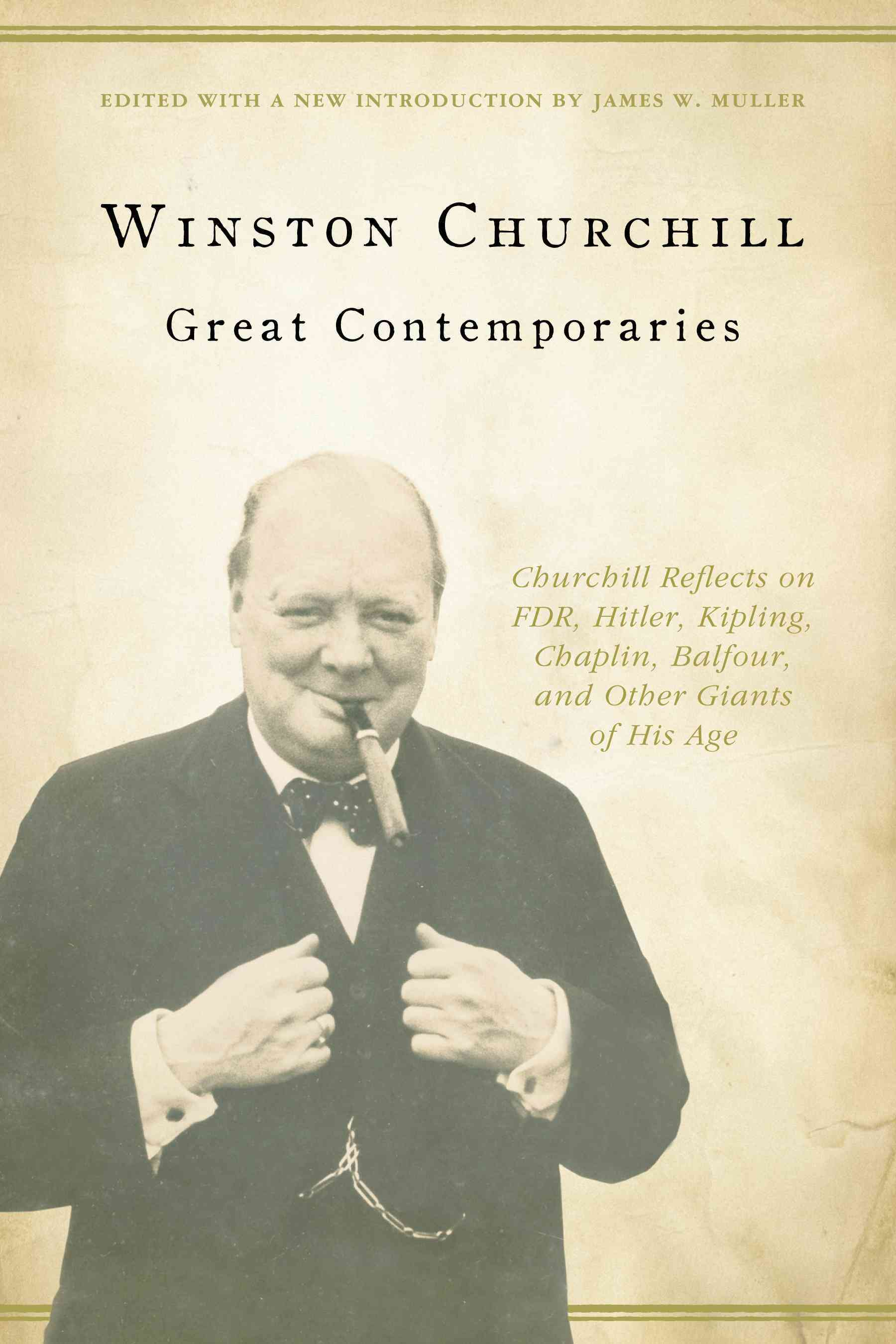 Great Contemporaries: Churchill Reflects on FDR, Hitler, Kipling, Chaplin, Balfour, and Other Giants of His Age (Paperback)