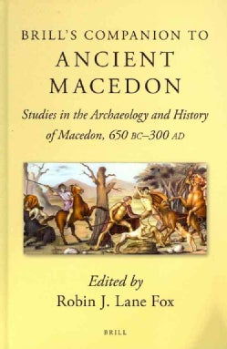 Brill's Companion to Ancient Macedon: Studies in the Archaeology and History of Macedon, 650 BC - 300 AD (Hardcover)