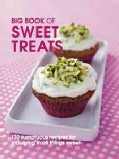 Big Book of Sweet Treats: 130 Sumptuous Recipes for Indulging in All Things Sweet (Hardcover)