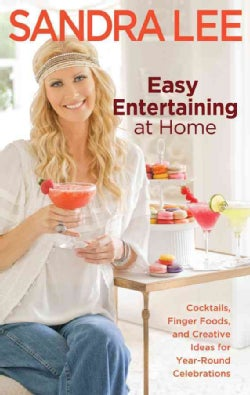 Easy Entertaining at Home: Cocktails, Finger Foods, and Creative Ideas for Year-Round Celebrations (Paperback)