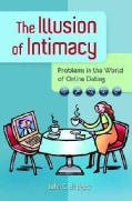 The Illusion of Intimacy: Problems in the World of Online Dating (Hardcover)