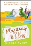 Planning with Kids: A Guide to Organising the Chaos and Making Time for Family Fun (Paperback)