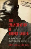 The Emancipation of Robert Sadler: The Powerful True Story of a Twentieth-Century Plantation Slave (Paperback)