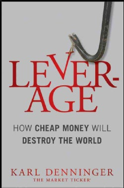 Leverage: How Cheap Money Will Destroy the World (Hardcover)