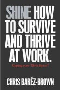 Shine: How to Survive and Thrive at Work (Paperback)