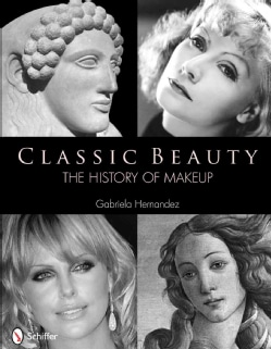 Classic Beauty: The History of Makeup (Hardcover)