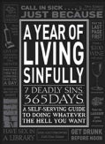 A Year of Living Sinfully 7 Deadly Sins 365 Days: A Self-Serving Guide to Doing Whatever the Hell You Want (Paperback)