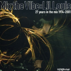 Lil Louis - Mix the Vibe: 27 Years in the Mix: Lil Louis
