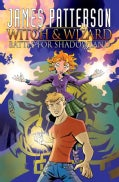 James Patterson's Witch & Wizard: Battle for Shadowland (Paperback)