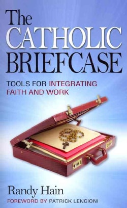 Catholic Briefcase: Tools for Integrating Faith and Work (Paperback)