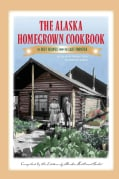 The Alaska Homegrown Cookbook: The Best Recipes from the Last Frontier (Paperback)