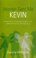 Heaven Sent Me Kevin: Living With a Child Who Suffers from ADHD & Paranoid Schizophrenia (Paperback)