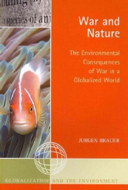 War and Nature: The Environmental Consequences of War in a Globalized World (Paperback)