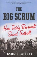 The Big Scrum: How Teddy Roosevelt Saved Football (Paperback)