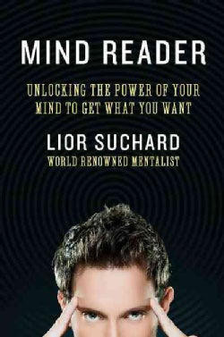 Mind Reader: Unlocking the Power of Your Mind to Get What You Want (Paperback)