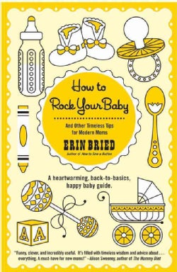 How to Rock Your Baby: And Other Timeless Tips for Modern Moms (Paperback)