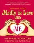 Madly in Love With Me: The Daring Adventure of Becoming Your Own Best Friend (Paperback)