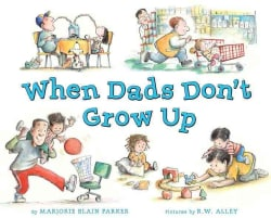 When Dads Don't Grow Up (Hardcover)