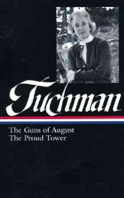 Barbara Tuchman: The Guns of August / The Proud Tower (Hardcover)