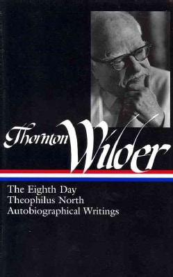 Thornton Wilder: The Eighth Day/ Theophilus North/ Autobiographical Writings (Hardcover)