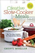 Creative Slow-Cooker Meals: Use Two Slow Cookers for Tasty & Easy Dinners (Spiral bound)