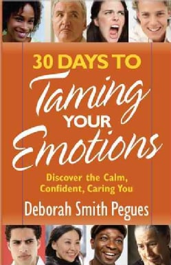 30 Days to Taming Your Emotions: Discover the Calm, Confident, Caring You (Paperback)