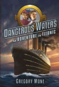Dangerous Waters: An Adventure on Titanic (Hardcover)