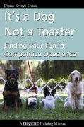 It's a Dog Not a Toaster: Finding Your Fun in Competitive Obedience (Paperback)