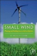 Small Wind: Planning and Building Successful Installations (Hardcover)