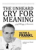 The Unheard Cry for Meaning: Psychotherapy & Humanism (CD-Audio)