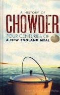 A History of Chowder: Four Centuries of New England Meal (Hardcover)