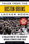 Tales from the Boston Bruins Locker Room: A Collection of the Greatest Bruins Stories Ever Told (Hardcover)