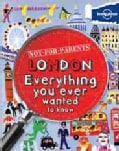 Lonely Planet Not for Parents London: Everything You Ever Wanted to Know (Paperback)