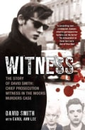 Witness: The Story of David Smith, Chief Prosecution Witness in the Moors Murders Case (Paperback)