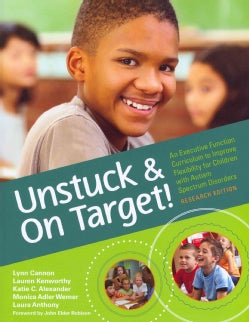 Unstuck and on Target!: An Executive Function Curriculum to Improve Flexibility for Children with Autism Spectrum Disorders: ...